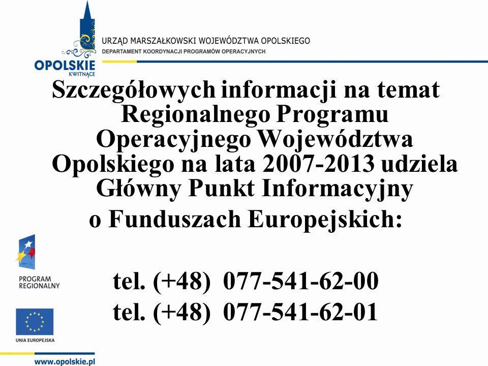 Szczegółowych informacji na temat Regionalnego Programu Operacyjnego Województwa Opolskiego na lata 2007-2013 udziela Główny Punkt Informacyjny o Fund
