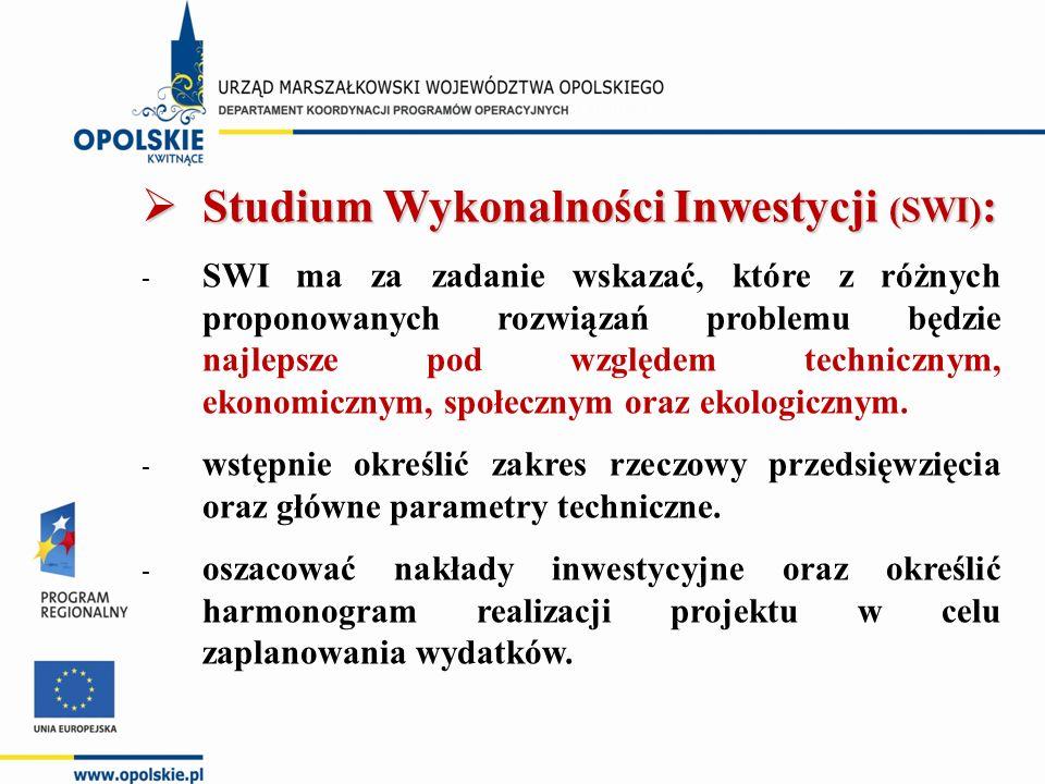  Studium Wykonalności Inwestycji (SWI) : - SWI ma za zadanie wskazać, które z różnych proponowanych rozwiązań problemu będzie najlepsze pod względem