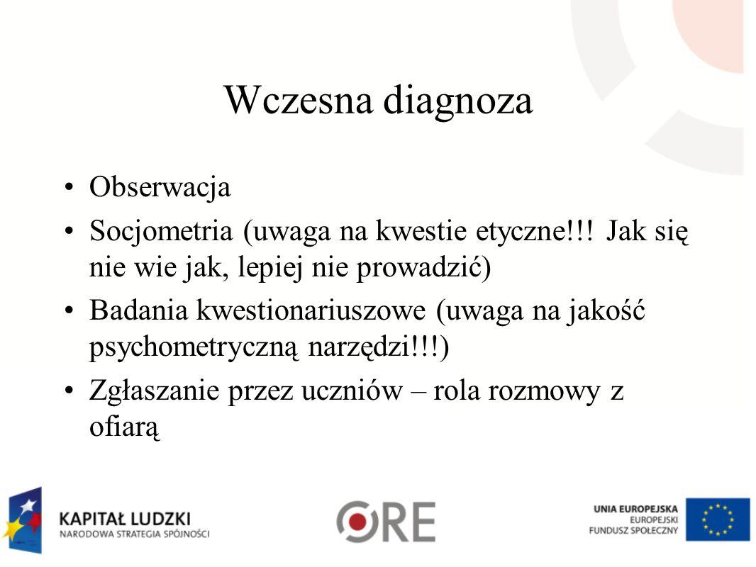 Wczesna diagnoza Obserwacja Socjometria (uwaga na kwestie etyczne!!! Jak się nie wie jak, lepiej nie prowadzić) Badania kwestionariuszowe (uwaga na ja