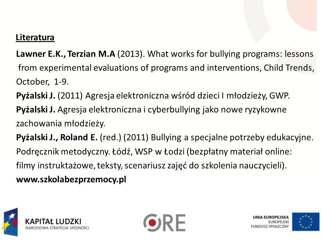 Literatura Lawner E.K., Terzian M.A (2013). What works for bullying programs: lessons from experimental evaluations of programs and interventions, Chi