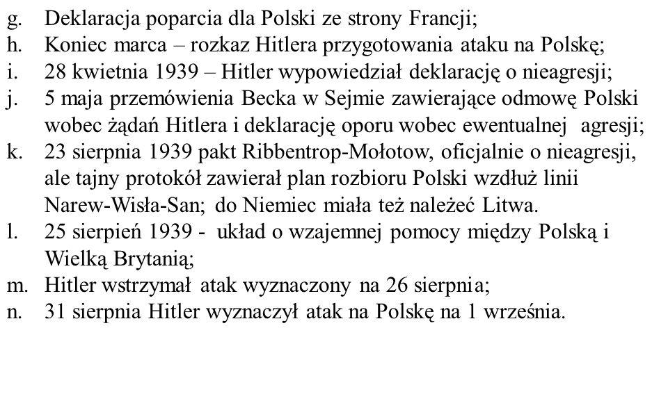 g.Deklaracja poparcia dla Polski ze strony Francji; h.Koniec marca – rozkaz Hitlera przygotowania ataku na Polskę; i.28 kwietnia 1939 – Hitler wypowie