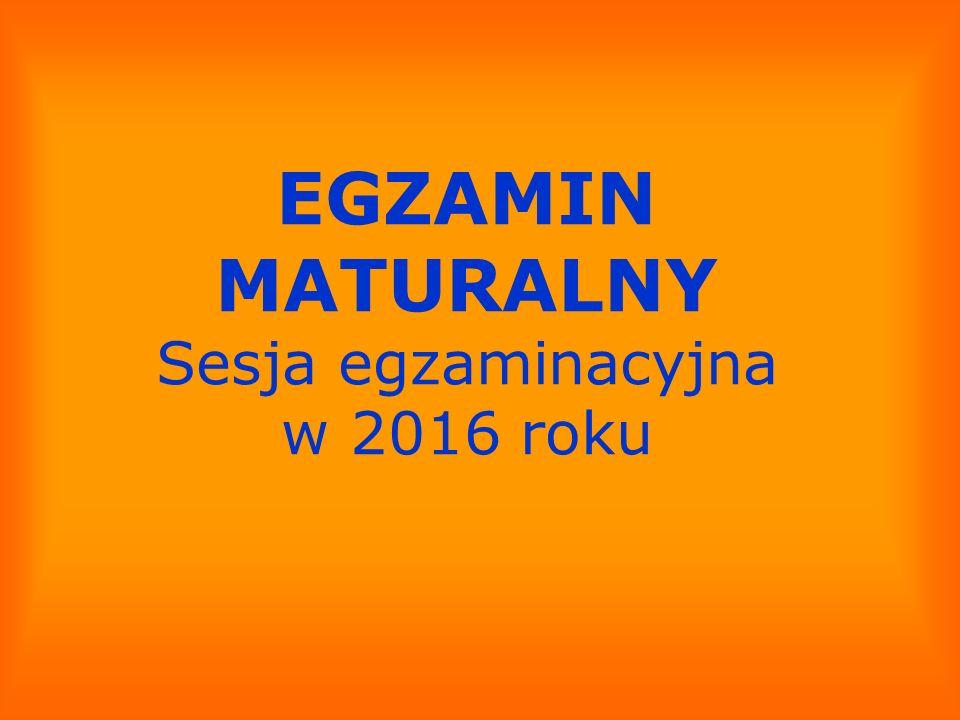EGZAMIN MATURALNY Sesja egzaminacyjna w 2016 roku