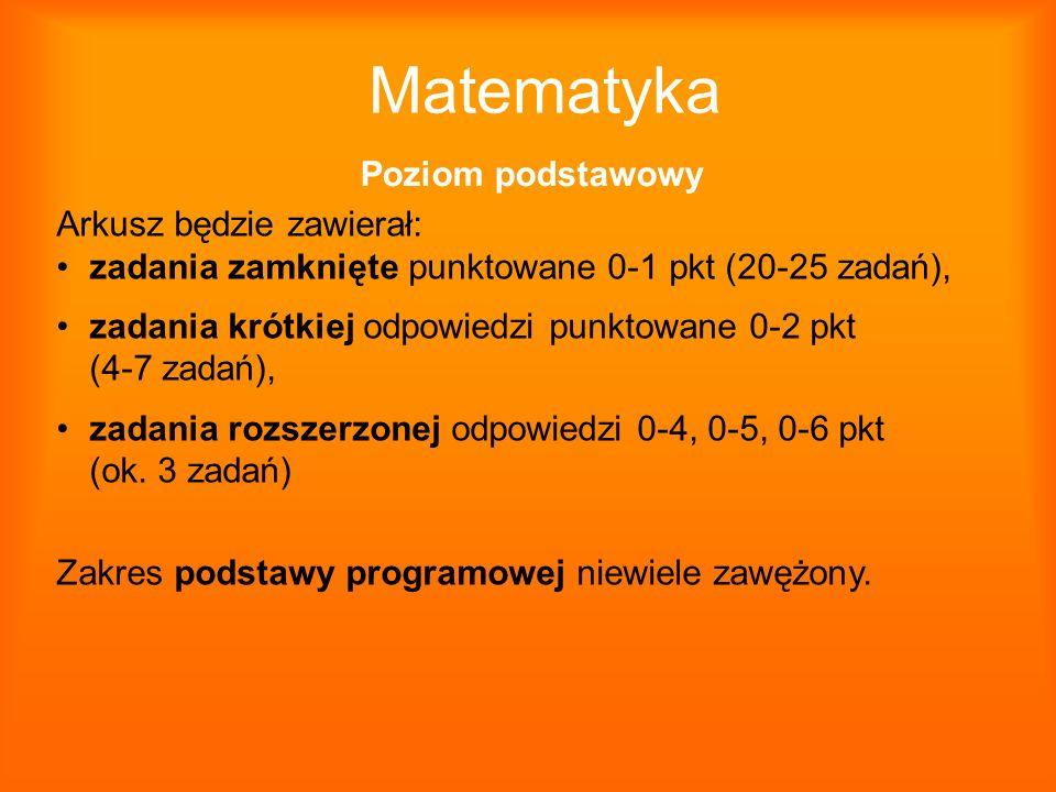 Matematyka Poziom podstawowy Arkusz będzie zawierał: zadania zamknięte punktowane 0-1 pkt (20-25 zadań), zadania krótkiej odpowiedzi punktowane 0-2 pk