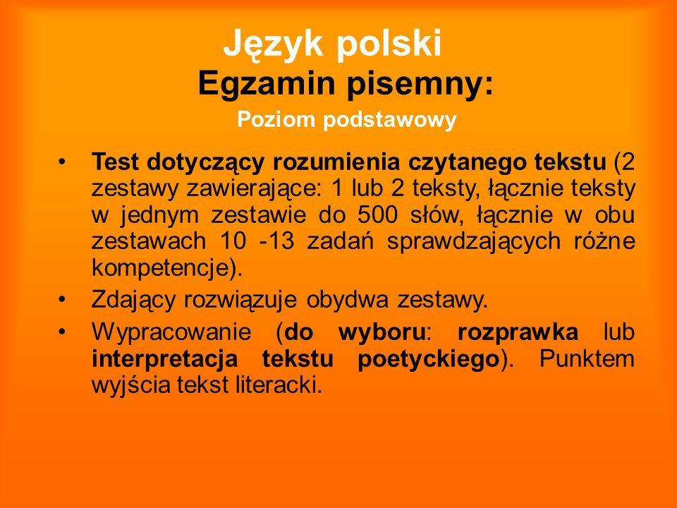 Język polski Egzamin pisemny: Poziom podstawowy Test dotyczący rozumienia czytanego tekstu (2 zestawy zawierające: 1 lub 2 teksty, łącznie teksty w je