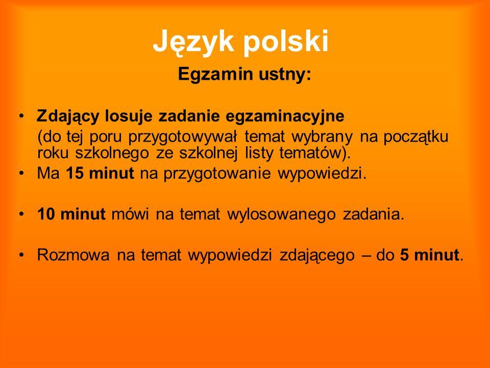 Język polski Egzamin ustny: Zdający losuje zadanie egzaminacyjne (do tej poru przygotowywał temat wybrany na początku roku szkolnego ze szkolnej listy