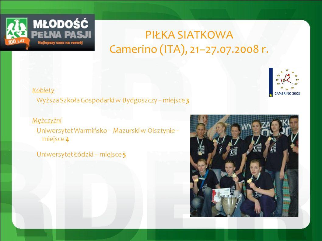 PIŁKA SIATKOWA Camerino (ITA), 21–27.07.2008 r. Kobiety Wyższa Szkoła Gospodarki w Bydgoszczy – miejsce 3 Mężczyźni Uniwersytet Warmińsko - Mazurski w