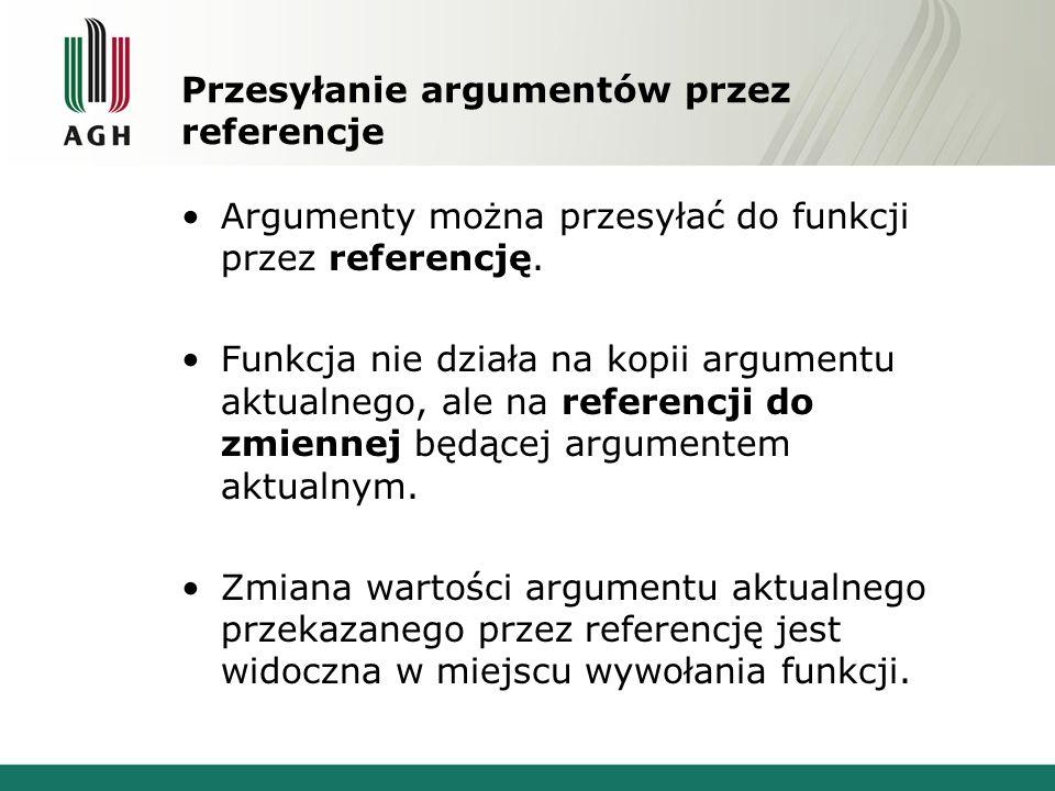 Przesyłanie argumentów przez referencje Argumenty można przesyłać do funkcji przez referencję. Funkcja nie działa na kopii argumentu aktualnego, ale n