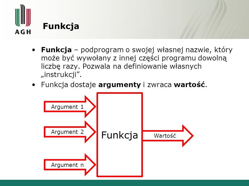 Funkcja Funkcja – podprogram o swojej własnej nazwie, który może być wywołany z innej części programu dowolną liczbę razy. Pozwala na definiowanie wła