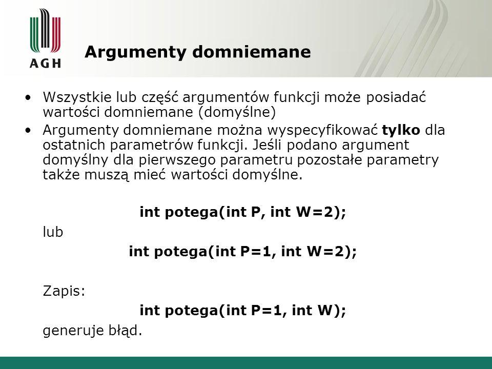 Argumenty domniemane Wszystkie lub część argumentów funkcji może posiadać wartości domniemane (domyślne) Argumenty domniemane można wyspecyfikować tyl