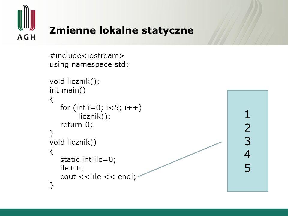 Zmienne lokalne statyczne #include using namespace std; void licznik(); int main() { for (int i=0; i<5; i++) licznik(); return 0; } void licznik() { s