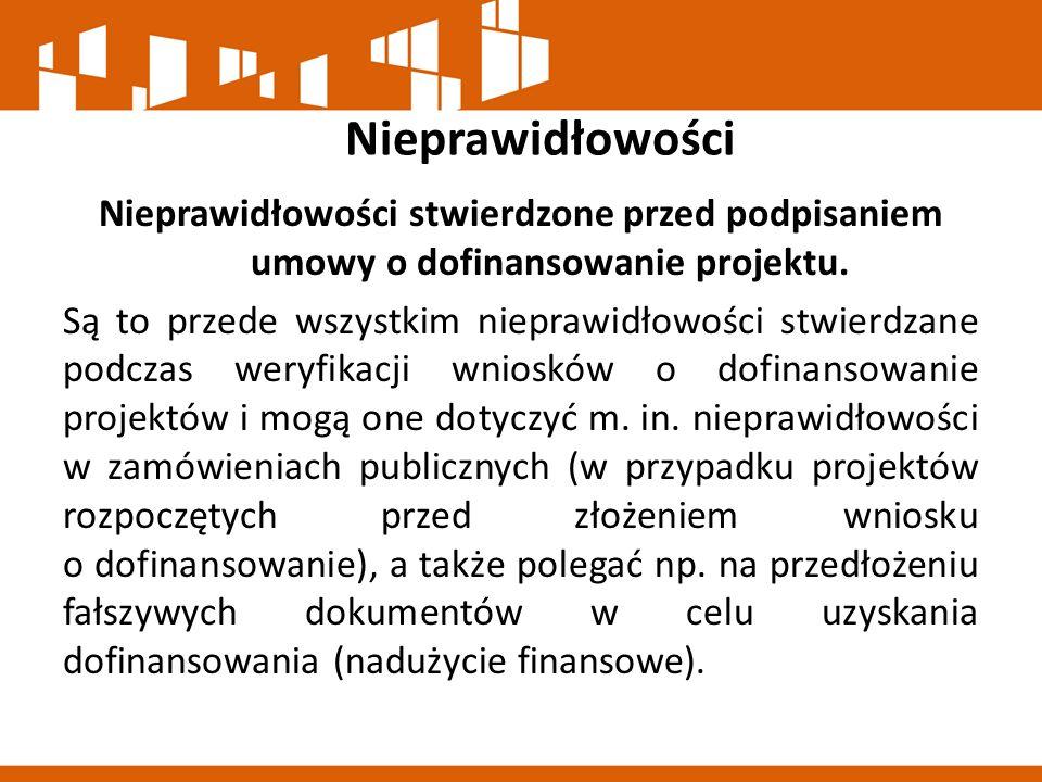 Nieprawidłowości Nieprawidłowości stwierdzone przed podpisaniem umowy o dofinansowanie projektu. Są to przede wszystkim nieprawidłowości stwierdzane p