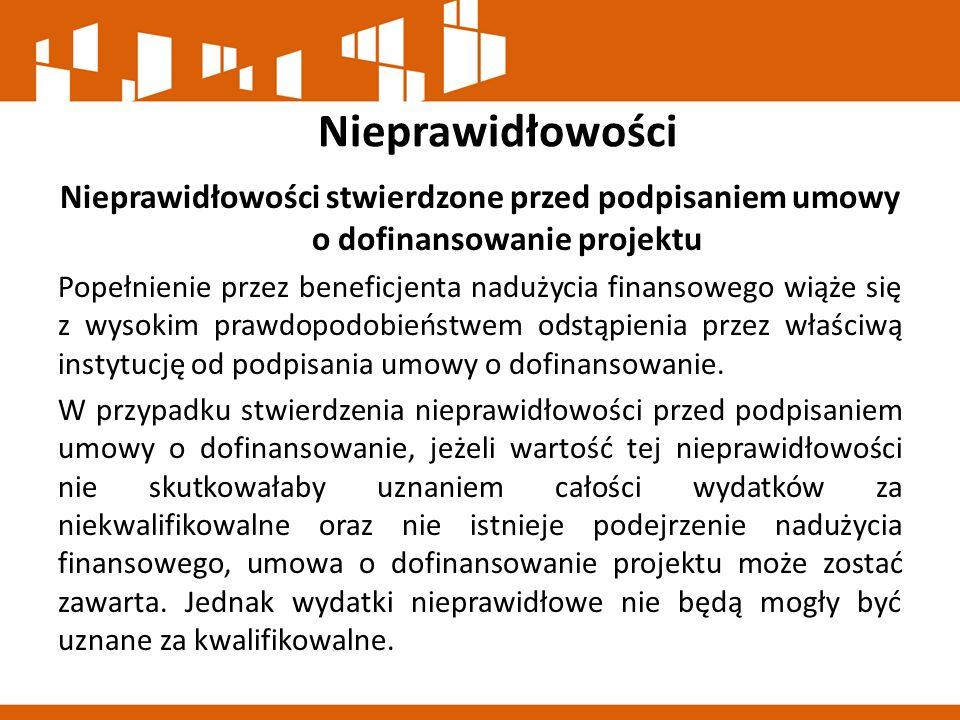 Nieprawidłowości Nieprawidłowości stwierdzone przed podpisaniem umowy o dofinansowanie projektu Popełnienie przez beneficjenta nadużycia finansowego w