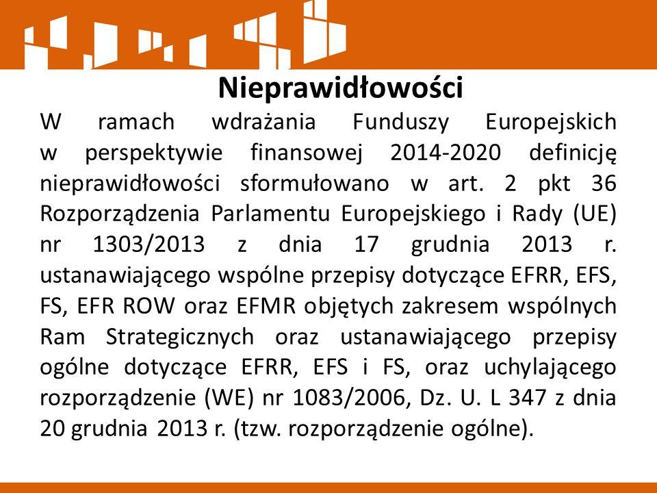 Nieprawidłowości W ramach wdrażania Funduszy Europejskich w perspektywie finansowej 2014-2020 definicję nieprawidłowości sformułowano w art. 2 pkt 36