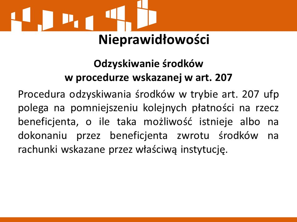 Nieprawidłowości Odzyskiwanie środków w procedurze wskazanej w art. 207 Procedura odzyskiwania środków w trybie art. 207 ufp polega na pomniejszeniu k