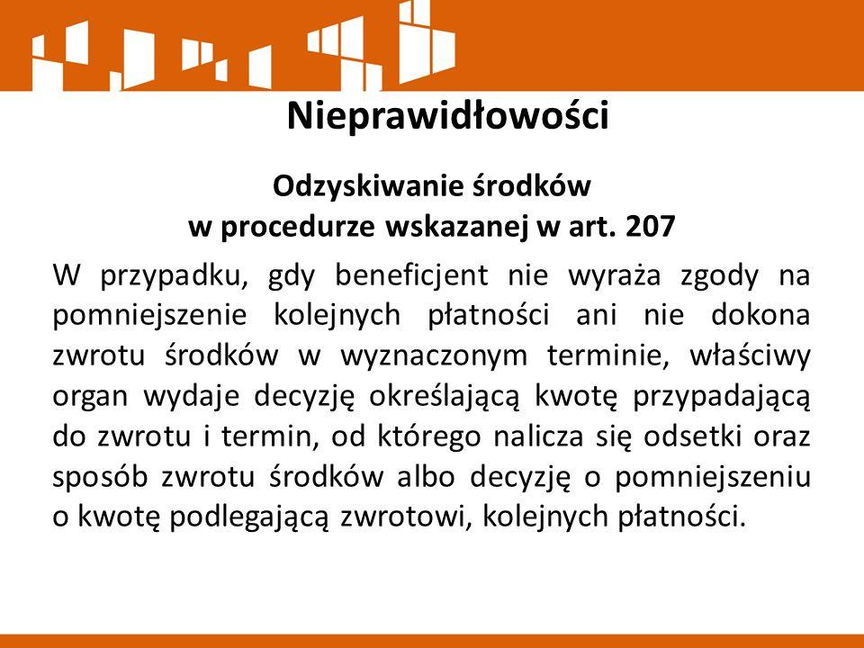 Nieprawidłowości Odzyskiwanie środków w procedurze wskazanej w art. 207 W przypadku, gdy beneficjent nie wyraża zgody na pomniejszenie kolejnych płatn
