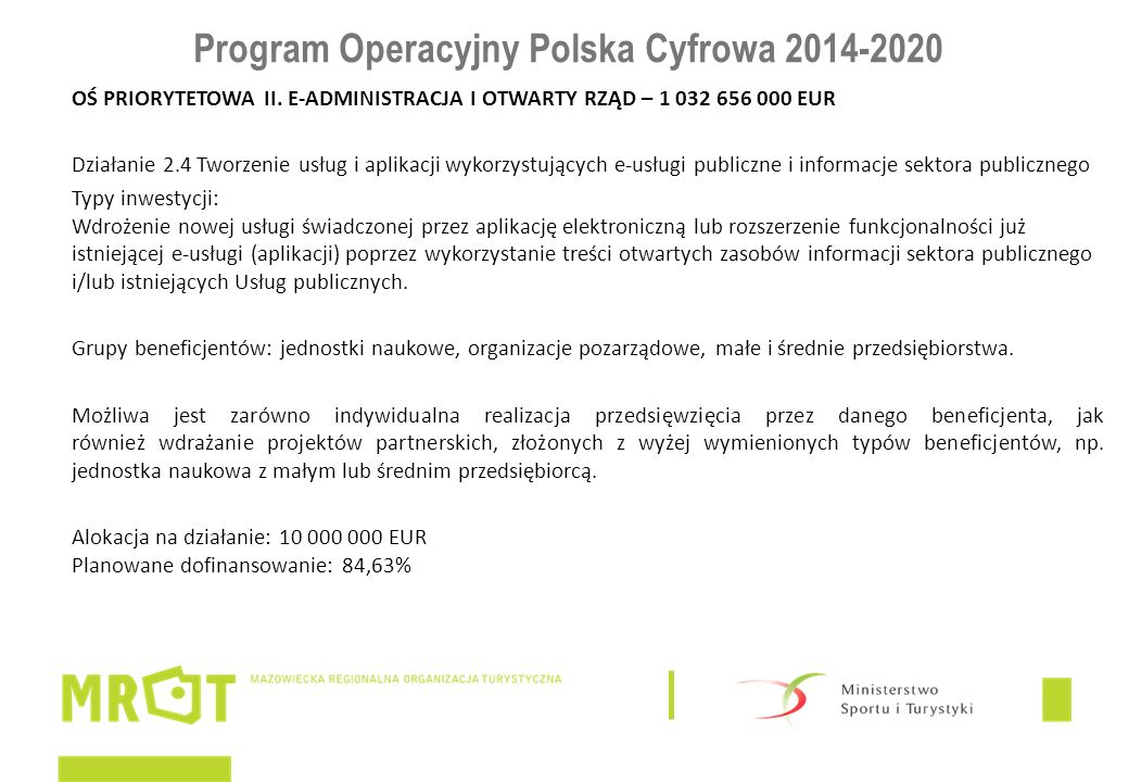 Program Operacyjny Polska Cyfrowa 2014-2020 OŚ PRIORYTETOWA II. E-ADMINISTRACJA I OTWARTY RZĄD – 1 032 656 000 EUR Działanie 2.4 Tworzenie usług i apl
