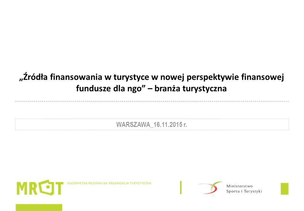 """""""Źródła finansowania w turystyce w nowej perspektywie finansowej fundusze dla ngo – branża turystyczna WARSZAWA_16.11.2015 r."""