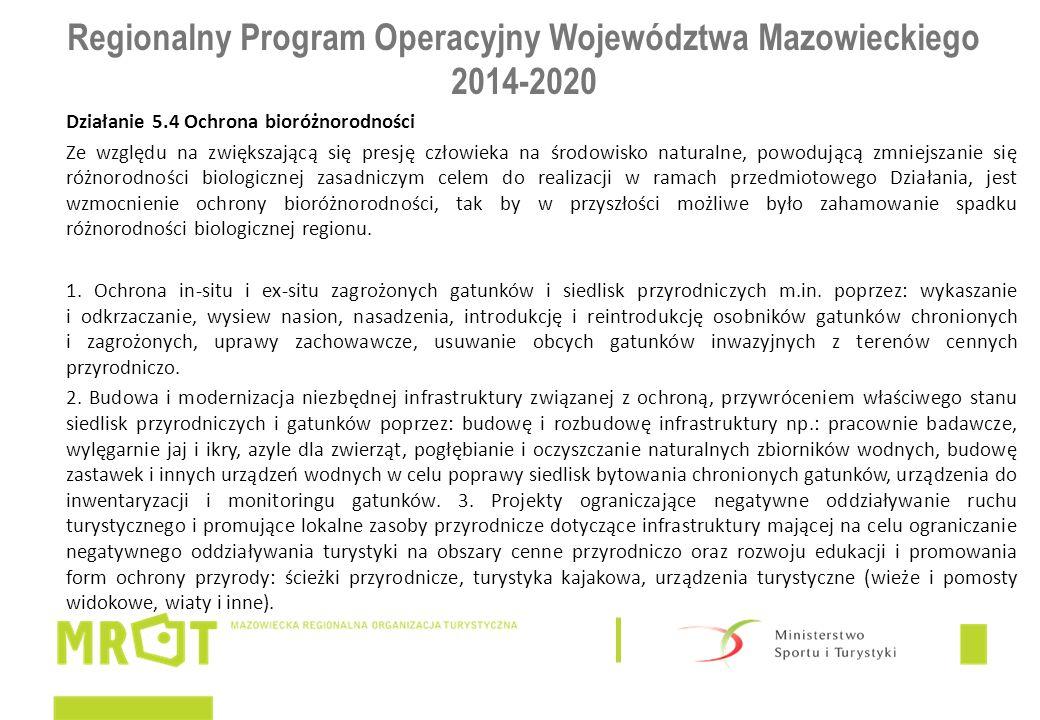 Regionalny Program Operacyjny Województwa Mazowieckiego 2014-2020 Działanie 5.4 Ochrona bioróżnorodności Ze względu na zwiększającą się presję człowie