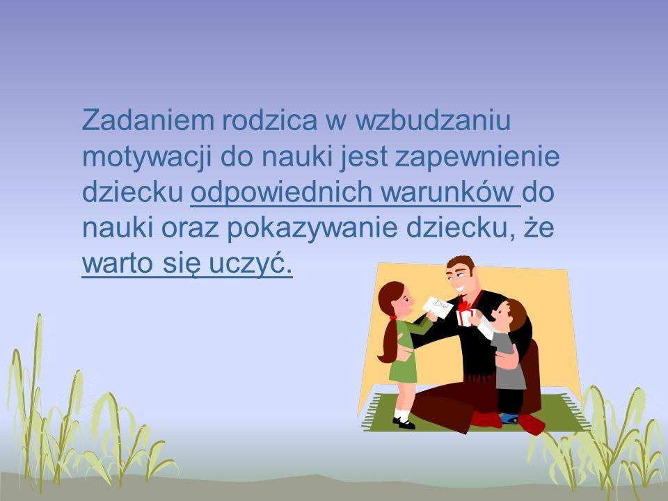 Czynniki środowiska rodzinnego - znaczenie wykształcenia i nauki Dobrze jest, gdy sami rodzice pokazują dziecku jak ważne jest wykształcenie i uczenie się, chociażby przez rozmowy o tym.