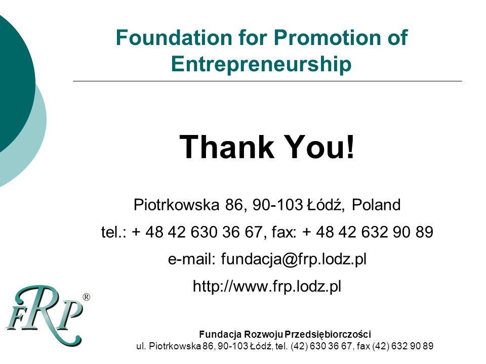 Foundation for Promotion of Entrepreneurship Fundacja Rozwoju Przedsiębiorczości ul.