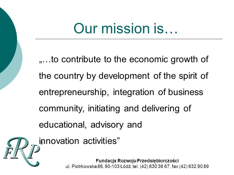 Our mission is… Fundacja Rozwoju Przedsiębiorczości ul.