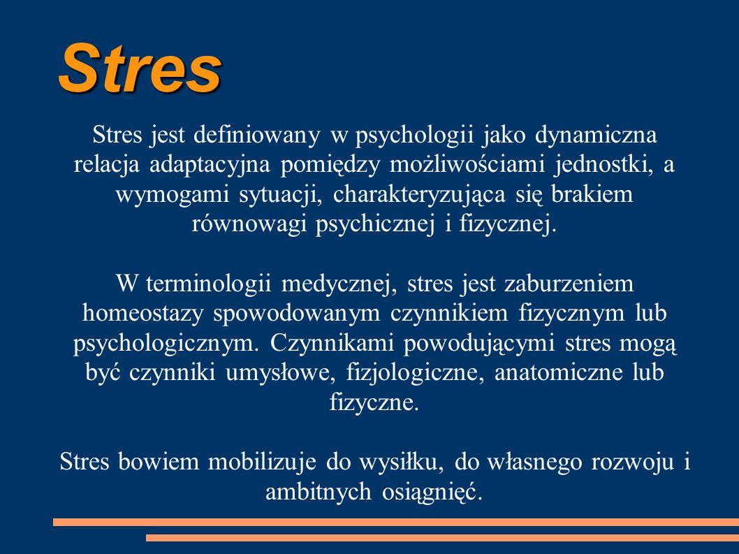 Stres Stres jest definiowany w psychologii jako dynamiczna relacja adaptacyjna pomiędzy możliwościami jednostki, a wymogami sytuacji, charakteryzująca