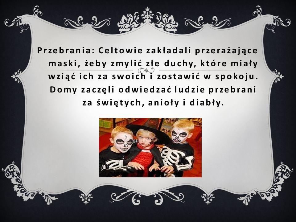 Przebrania: Celtowie zakładali przerażające maski, żeby zmylić złe duchy, które miały wziąć ich za swoich i zostawić w spokoju.