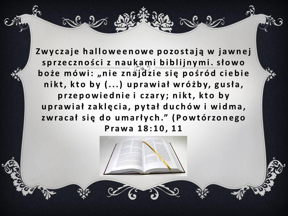 Zwyczaje halloweenowe pozostają w jawnej sprzeczności z naukami biblijnymi.