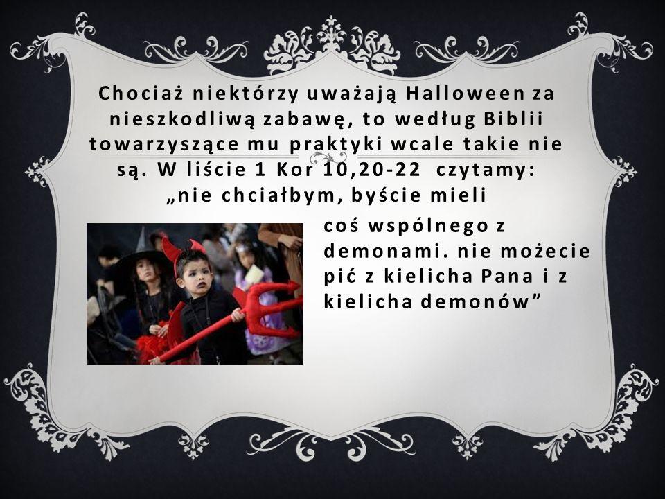 Chociaż niektórzy uważają Halloween za nieszkodliwą zabawę, to według Biblii towarzyszące mu praktyki wcale takie nie są.