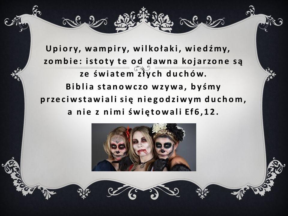 Upiory, wampiry, wilkołaki, wiedźmy, zombie: istoty te od dawna kojarzone są ze światem złych duchów.