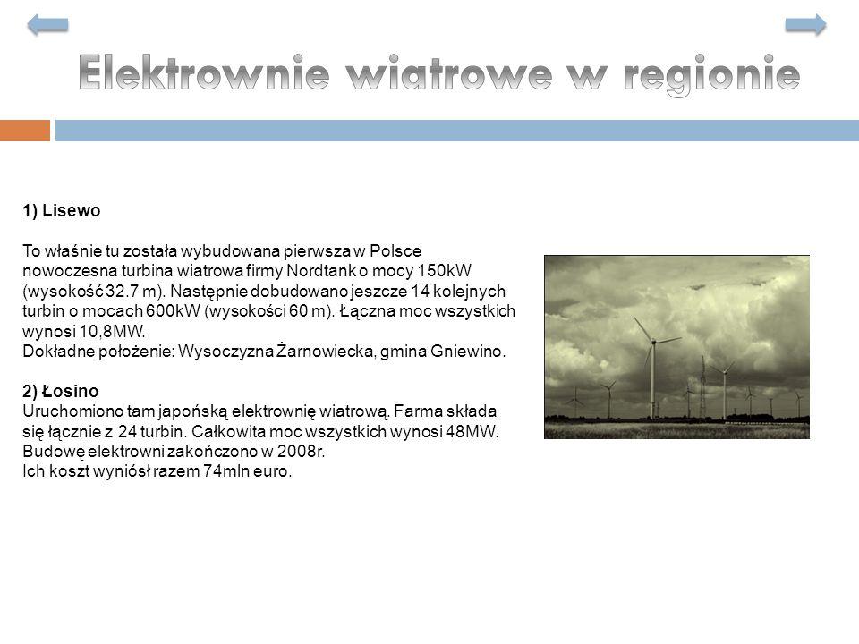 1) Lisewo To właśnie tu została wybudowana pierwsza w Polsce nowoczesna turbina wiatrowa firmy Nordtank o mocy 150kW (wysokość 32.7 m). Następnie dobu