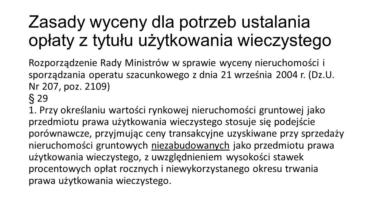 Zasady wyceny dla potrzeb ustalania opłaty z tytułu użytkowania wieczystego Rozporządzenie Rady Ministrów w sprawie wyceny nieruchomości i sporządzania operatu szacunkowego z dnia 21 września 2004 r.