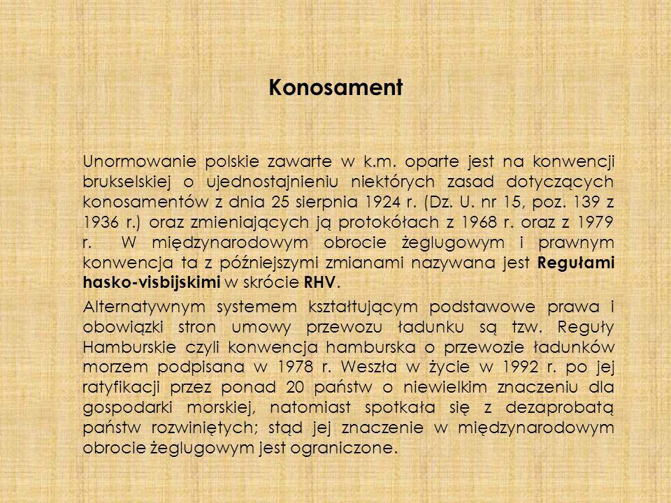 Konosament Unormowanie polskie zawarte w k.m. oparte jest na konwencji brukselskiej o ujednostajnieniu niektórych zasad dotyczących konosamentów z dni
