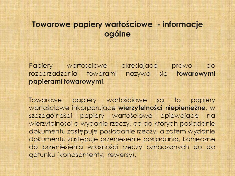 Towarowe papiery wartościowe - informacje ogólne Papiery wartościowe określające prawo do rozporządzania towarami nazywa się towarowymi papierami towa