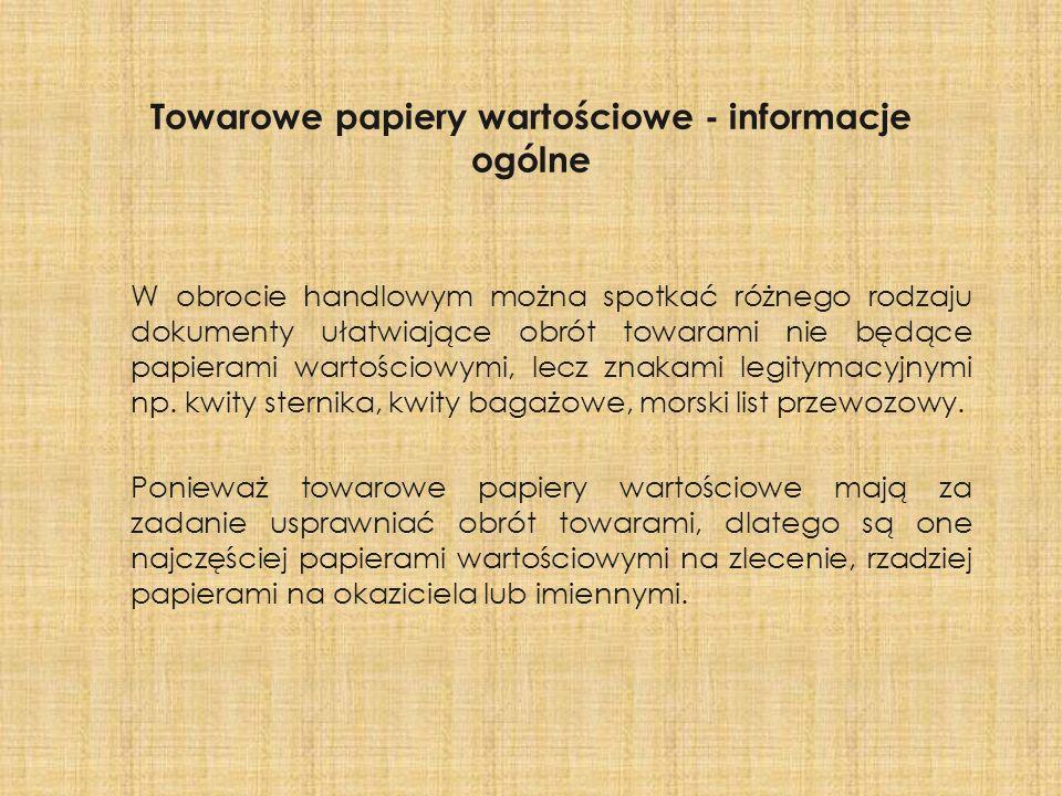 Towarowe papiery wartościowe - informacje ogólne W obrocie handlowym można spotkać różnego rodzaju dokumenty ułatwiające obrót towarami nie będące pap