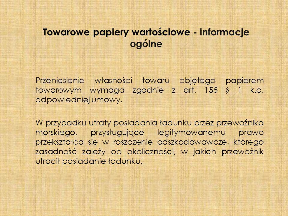 Towarowe papiery wartościowe - informacje ogólne Przeniesienie własności towaru objętego papierem towarowym wymaga zgodnie z art. 155 § 1 k.c. odpowie