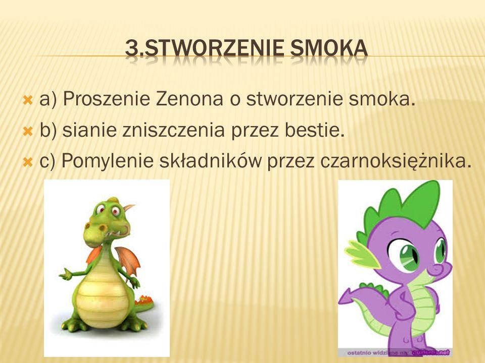 aa) Proszenie Zenona o stworzenie smoka.bb) sianie zniszczenia przez bestie.