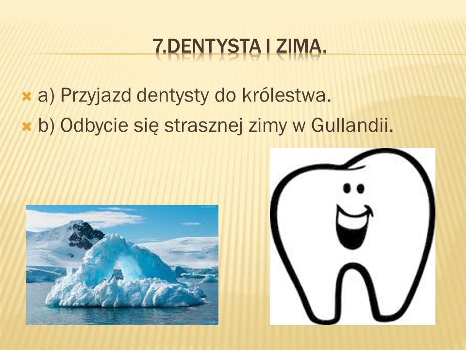 aa) Przyjazd dentysty do królestwa. bb) Odbycie się strasznej zimy w Gullandii.