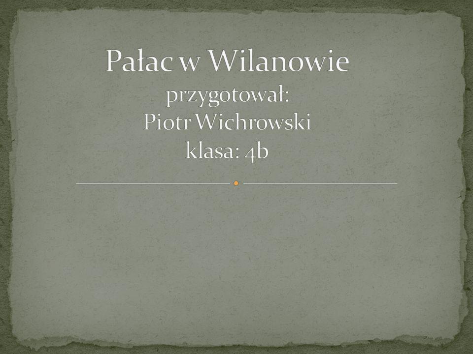 Pałac w Wilanowie – pałac królewski w Warszawie, na Wilanowie Królewskim, barokowy, wzniesiony w latach 1681–1696 dla króla Jana III Sobieskiego i Marii Kazimiery według projektu Augustyna Locciego, skrzydła boczne dobudowano w latach 1723–1729;