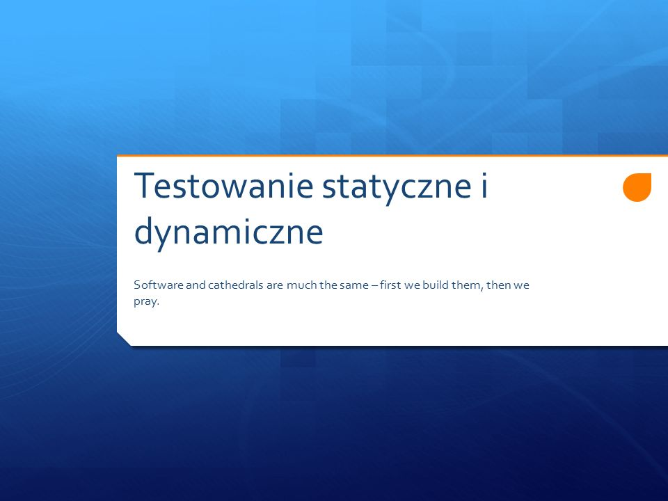Testowanie statyczne  badanie  kodu  dokumentów projektowych  innych artefaktów  bez uruchamiania systemu