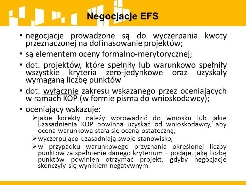 Negocjacje EFS negocjacje prowadzone są do wyczerpania kwoty przeznaczonej na dofinasowanie projektów; są elementem oceny formalno-merytorycznej; dot.