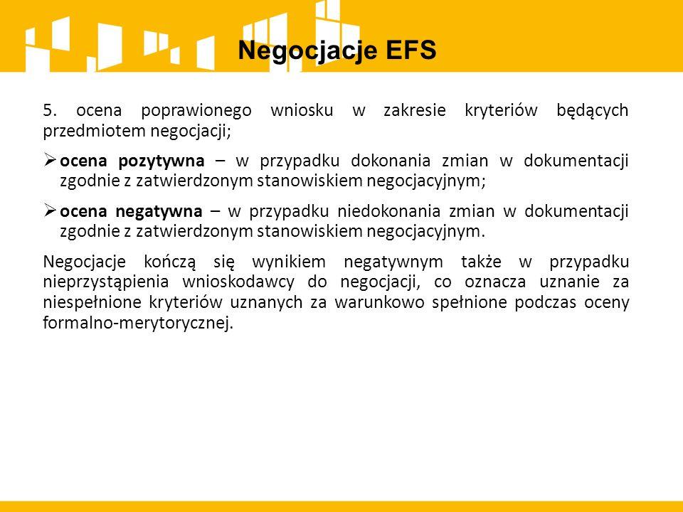 Negocjacje EFS 5. ocena poprawionego wniosku w zakresie kryteriów będących przedmiotem negocjacji;  ocena pozytywna – w przypadku dokonania zmian w d