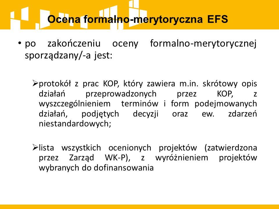 Ocena formalno-merytoryczna EFS po zakończeniu oceny formalno-merytorycznej sporządzany/-a jest:  protokół z prac KOP, który zawiera m.in. skrótowy o