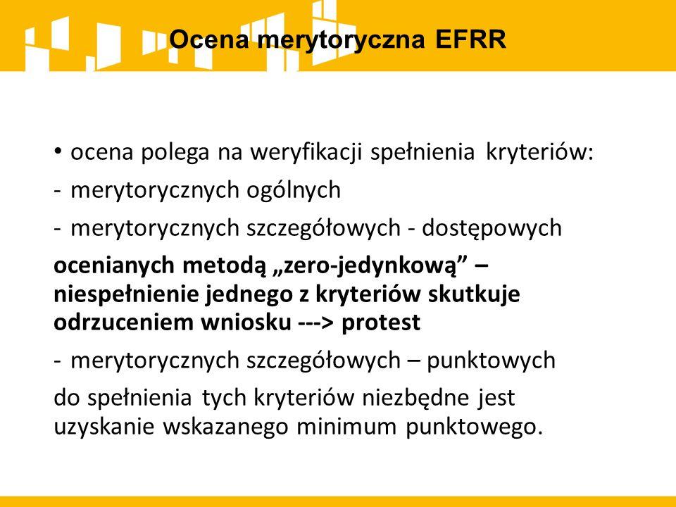 Ocena merytoryczna EFRR ocena polega na weryfikacji spełnienia kryteriów: -merytorycznych ogólnych -merytorycznych szczegółowych - dostępowych ocenian