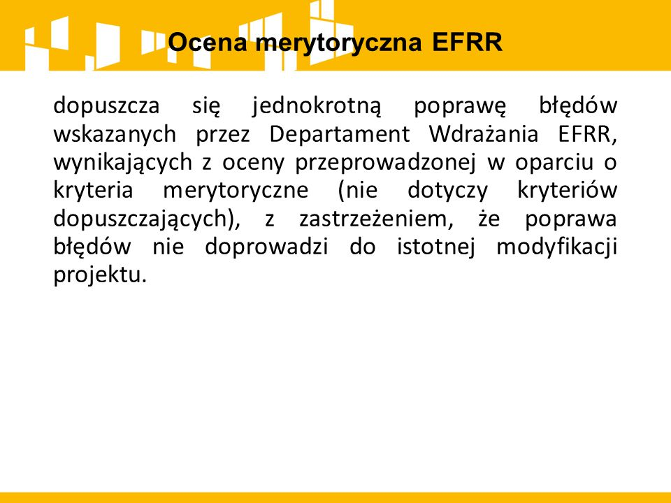 dopuszcza się jednokrotną poprawę błędów wskazanych przez Departament Wdrażania EFRR, wynikających z oceny przeprowadzonej w oparciu o kryteria meryto