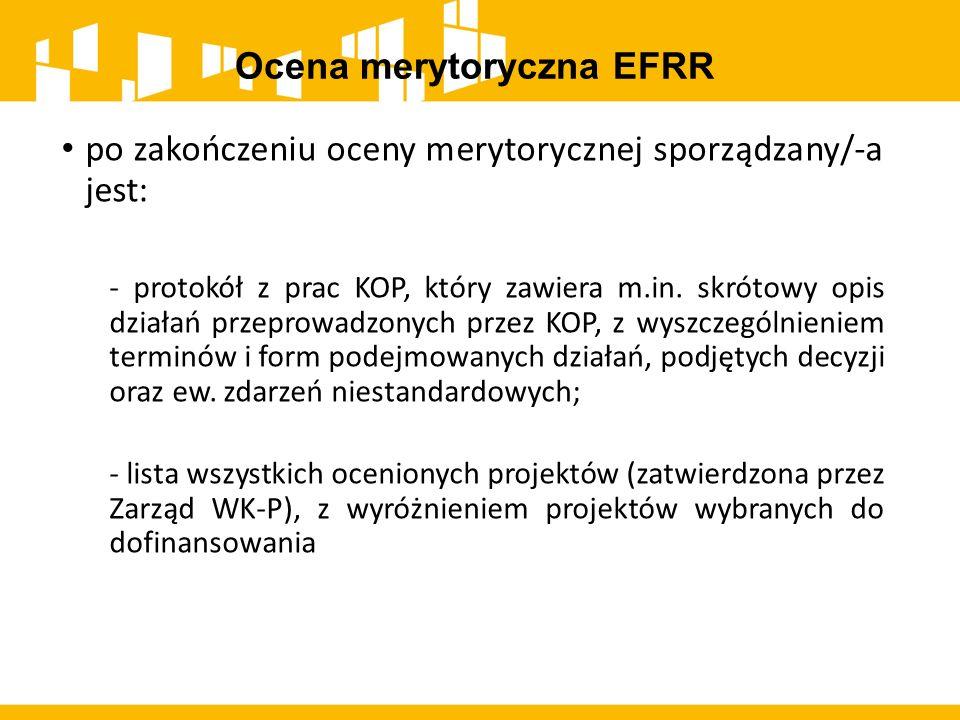 po zakończeniu oceny merytorycznej sporządzany/-a jest: - protokół z prac KOP, który zawiera m.in. skrótowy opis działań przeprowadzonych przez KOP, z