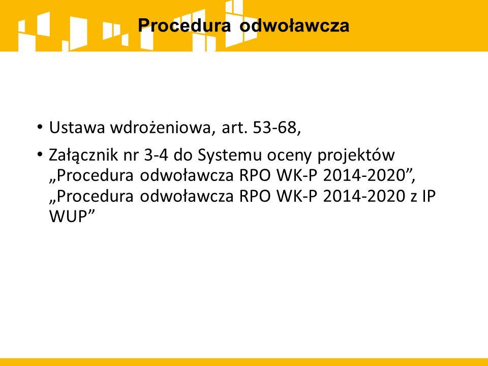 """Procedura odwoławcza Ustawa wdrożeniowa, art. 53-68, Załącznik nr 3-4 do Systemu oceny projektów """"Procedura odwoławcza RPO WK-P 2014-2020"""", """"Procedura"""