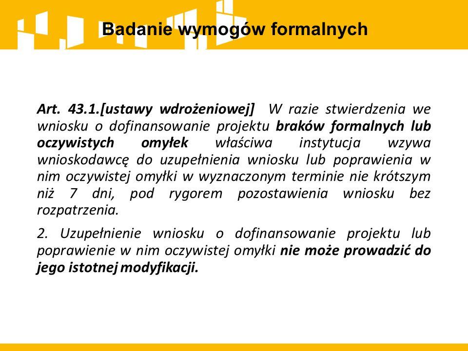 Badanie wymogów formalnych Art. 43.1.[ustawy wdrożeniowej] W razie stwierdzenia we wniosku o dofinansowanie projektu braków formalnych lub oczywistych