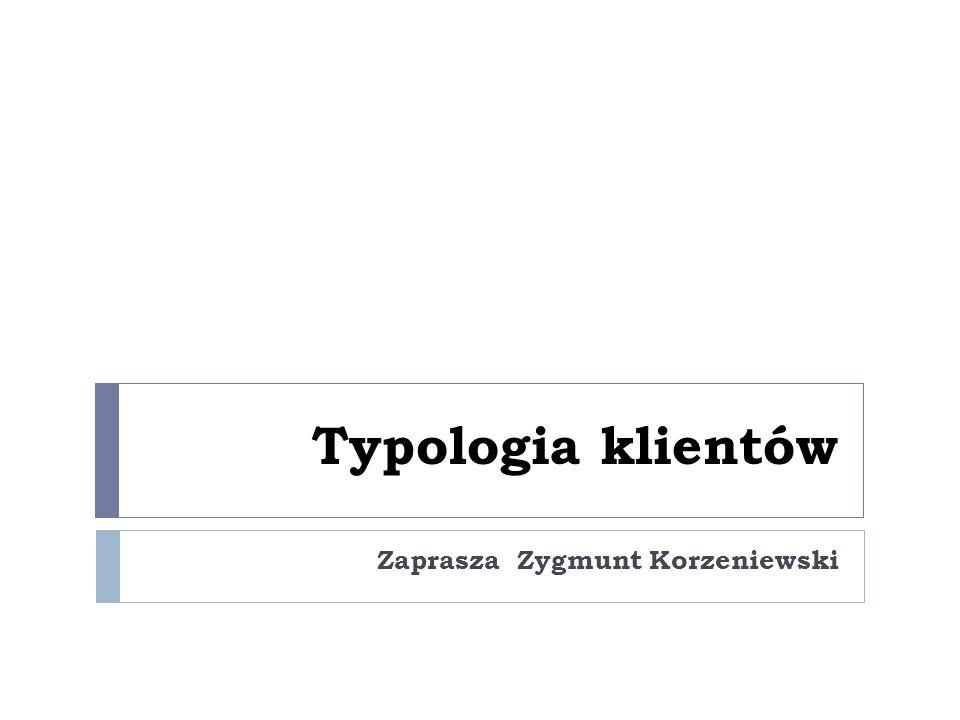 Typologia klientów Zaprasza Zygmunt Korzeniewski