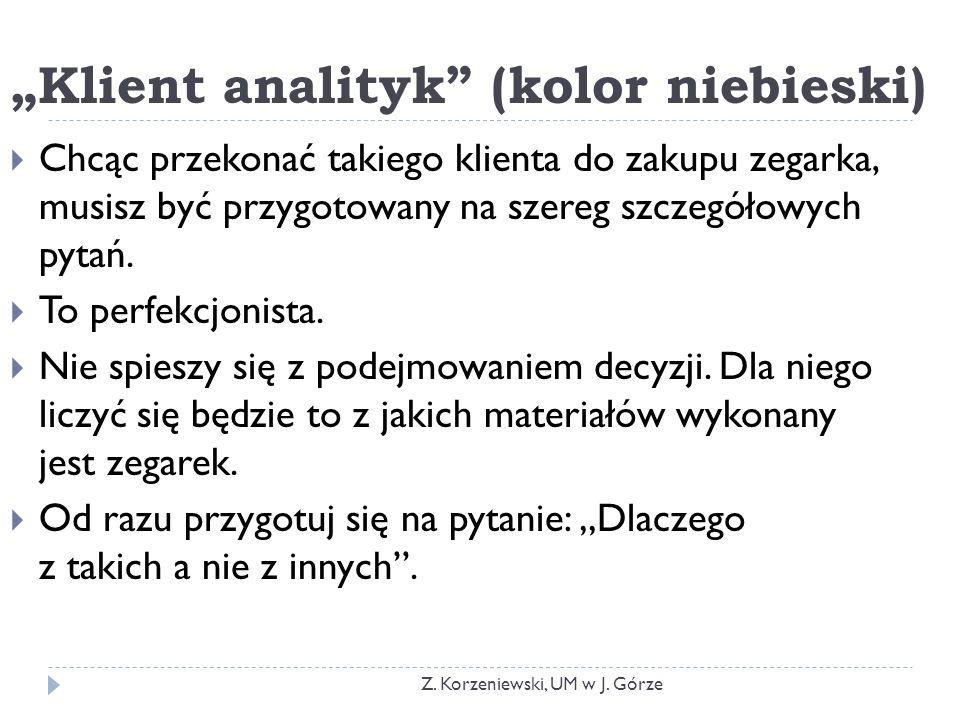 """""""Klient analityk (kolor niebieski)  Chcąc przekonać takiego klienta do zakupu zegarka, musisz być przygotowany na szereg szczegółowych pytań."""